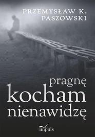 okładka Pragnę kocham nienawidzę, Książka   Paszowski Przemysław