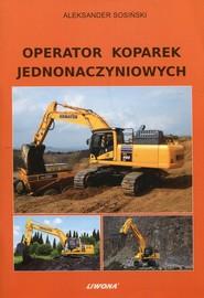 okładka Operator koparek jednonaczyniowych, Książka   Sosiński Aleksander