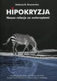okładka Hipokryzja Nasze relacje ze zwierzętami, Książka   Andrzej G. Kruszewicz