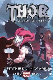 okładka Thor Gromowładny Tom 4 Ostatnie dni Midgardu, Książka | Aaron Jason, Esad Ribic, Agustin Alessio, Simon Bisley, R.M. Guéra