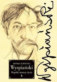 okładka Wyspiański Dopóki starczy życia, Książka | Śliwińska Monika