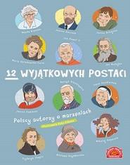 okładka 12 wyjątkowych postaci Polscy autorzy o marzeniach, Książka |