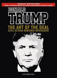 okładka The Art of the Deal, czyli sztuka robienia interesów, Książka | Donald J. Trump, Tony Schwartz