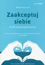 okładka Zaakceptuj siebie Samo Sedno O sile samowspółczucia, Książka | Malwina Huńczak