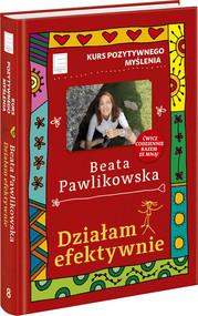 okładka Kurs pozytywnego myślenia Działam efektywnie, Książka | Beata Pawlikowska