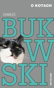 okładka O kotach, Książka | Charles Bukowski