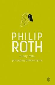 okładka Kiedy była porządną dziewczyną, Książka   Philip Roth