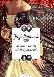 okładka Jagiellonowie Miłosne sekrety wielkiej dynastii, Książka   Iwona Kienzler
