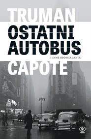 okładka Ostatni autobus i inne opowiadania, Książka   Truman Capote