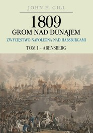 okładka 1809 Grom nad Dunajem Zwycięstwa Napoleona nad Habsburgami Tom 1 Abensberg, Książka | Gill John