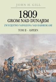 okładka 1809 Grom nad Dunajem Zwycięstwa Napoleona nad Habsburgami Tom II Aspern, Książka | Gill John