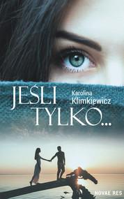 okładka Jeśli tylko..., Książka   Karolina  Klimkiewicz