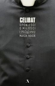 okładka Celibat Opowieści o miłości i pożądaniu, Książka   Marcin Wójcik