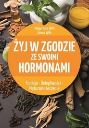 okładka Żyj w zgodzie ze swoimi hormonami, Książka   Małgorzata Wilk, Hanna Wilk