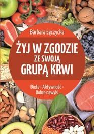 okładka Żyj w zgodzie ze swoją grupą krwi, Książka   Łęczycka Barbara