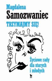 okładka Trzymajmy się Życiowe rady dla starych i młodych, Książka   Magdalena Samozwaniec