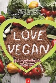 okładka Love vegan Gotowy jadłospis na 21 dni, Książka | Robert Zakrzewski, Violetta Domaradzka, Hanna Stolińska-Fiedorowicz