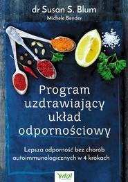 okładka Program uzdrawiający układ odpornościowy Lepsza odporność bez chorób autoimmunologicznych w 4 krokach, Książka | Blum Susan