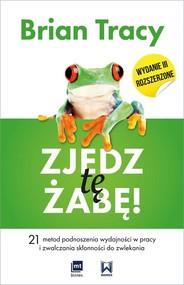 okładka Zjedz tę żabę 21 metod podnoszenia wydajności w pracy i zwalczania skłonności do zwlekania, Książka   Brian Tracy