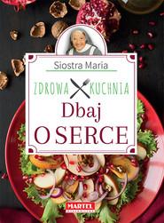 okładka Siostra Maria Dbaj o serce Zdrowa Kuchnia, Książka | Guziak Maria Goretti