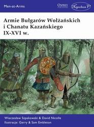 okładka Armie Bułgarów Wołżańskich i Chanatu Kazańskiego IX-XVI w., Książka | Wiaczesław Szpakowski, David Nicolle