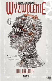 okładka Wojny alchemiczne Tom 3 Wyzwolenie, Książka   Ian Tregillis