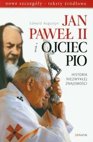 okładka Jan Paweł II i Ojciec Pio Historia niezwykłej znajomości nowe szczegóły, teksty źródłowe, Książka | Edward Augustyn