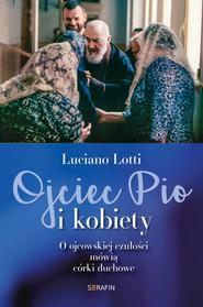 okładka Ojciec Pio i kobiety O ojcowskiej czułości mówią córki duchowe, Książka | Lotti Luciano