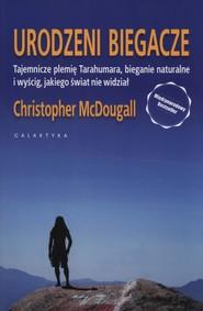 okładka Urodzeni biegacze tajemnicze plemię Tarahumara, bieganie naturalne i wyścig, jakiego świat nie widział, Książka | McDougal Christopher