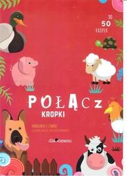 okładka Połącz kropki Pokoloruj i stwórz niezwykłe obrazki zwierzątek domowych do 50 kropek, Książka |