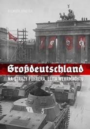okładka Grossdeutschland Na straży Fuhrera Elita Wehrmachtu, Książka | Spaeter Helmuth