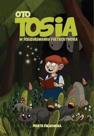 okładka Oto Tosia Tom 1 W poszukiwaniu Pietrostwora, Książka   Marta Falkowska Falkowska, Marta Falkowska