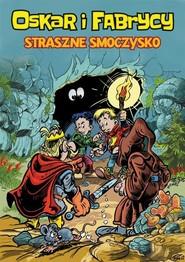 okładka Oskar i Fabrycy Tom 1 Straszne smoczysko, Książka   Mieczysław Fijał