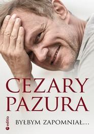 okładka Byłbym zapomniał..., Książka | Cezary Pazura