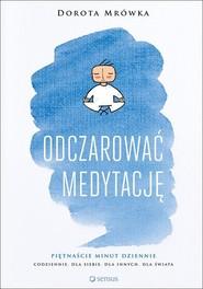 okładka Odczarować medytację, Książka   Mrówka Dorota