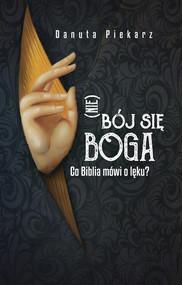 okładka Nie bój się Boga Co Biblia mówi o lęku, Książka | Piekarz Danuta
