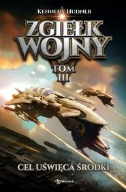 okładka Zgiełk wojny Tom 3 Cel uświęca środki, Książka | Kennedy Hudner