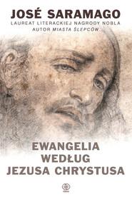 okładka Ewangelia według Jezusa Chrystusa, Książka | José Saramago
