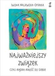 okładka Najważniejszy związek, czyli mądra miłość do siebie, Książka | Iwona  Majewska-Opiełka