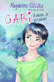 okładka Gabi A właśnie, że jest pięknie!, Książka | Magdalena Różczka, Marta Wysocka-Jóźwiak