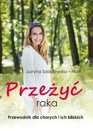 okładka Przeżyć raka Przewodnik dla chorych i ich rodzin, Książka   Sobolewska-Noël Justyna