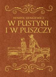 okładka W pustyni i w puszczy, Książka   Henryk Sienkiewicz