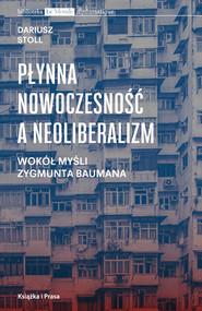 okładka Płynna nowoczesność a neoliberalizm Wokół myśli Zygmunta Baumana, Książka | Stoll Dariusz