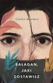okładka Bałagan jaki zostawisz, Książka | Carlos  Montero