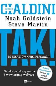 okładka TAK! 60 sekretów nauki perswazji Sztuka przekonywania i wywierania wpływu, Książka | Robert B. Cialdini, Noah Goldstein, Steve Martin
