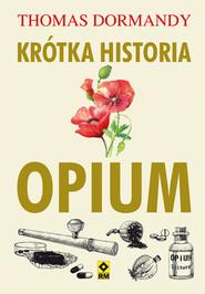 okładka Krótka historia opium, Książka | Thomas Dormandy