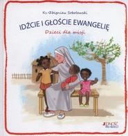 okładka Idźcie i głoście Ewangelię Dzieci dla misji, Książka | Sobolewski Zbigniew