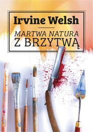 okładka Martwa natura z brzytwą, Książka | Irvine Welsh