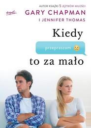 okładka Kiedy przepraszam to za mało Jak pogodzić się z tymi, których kochasz, Książka | Gary Chapman, Jennifer Thomas