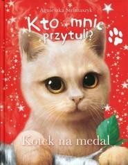 okładka Kto mnie przytuli? Kotek na medal, Książka   Agnieszka Stelmaszyk